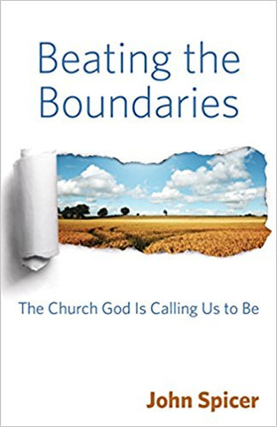 Beating the Boundaries: The Church God is Calling Us to Be by John Spicer