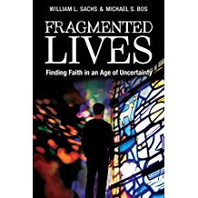 Fragmented Lives: Finding Faith in an Age of Uncertainty by William L. Sachs & Michael S. Bos