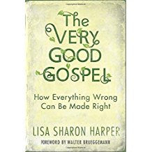 The Very Good Gospel: How Everything Wrong Can Be Made Right by Lisa Sharon Harper
