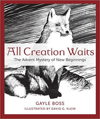 All Creation Waits: The Advent Mystery of New Beginnings by Gayle Boss