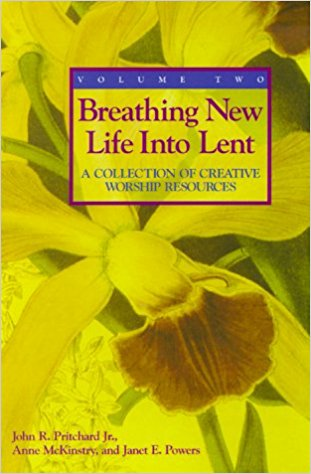 Breathing New LIfe into Lent: A Collection of Creative Worship Resources Volume II by John R. Pritchard Jr, et al