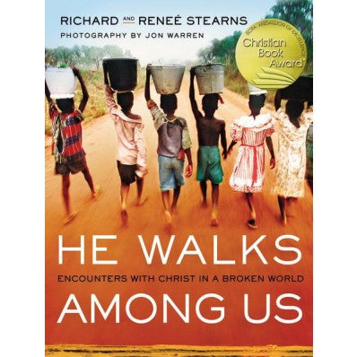He Walks Among Us: Encounters with Christ in a Broken World by Richard and Renee Stearns