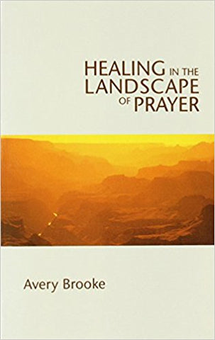 Healing in the Landscape of Prayer by Avery Brooks