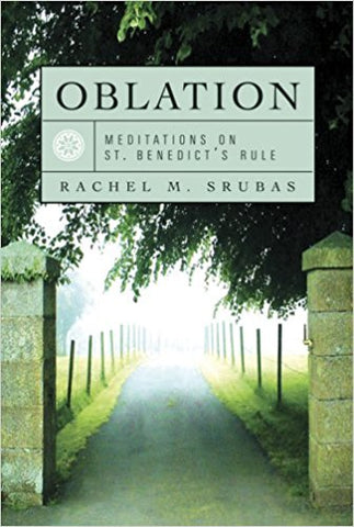 Oblation: Meditations On St. Benedict's Rule by Rachel M. Srubas