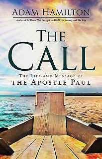 The Call: The Life and Message of the Apostle Paul by Adam Hamilton