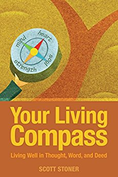 Your Living Compass: Living Well in Thought, Word, and Deed by Scott Stoner