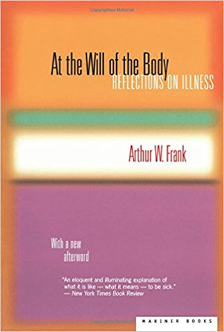 At the Will of the Body: Reflections on Illness by Arthur W. Frank