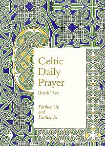 Celtic Daily Prayer: Book Two--Farther Up and Farther In