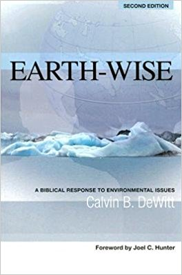 Earth-wise: A Biblical Response to Environment Issues by Calvin B. Dewitt