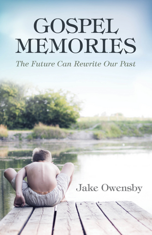 Gospel Memories: The Future Can Rewrite Our Past by Jake Owensby