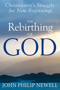 Rebirthing of God: Christianity's Struggle for New Beginnings by John Philip Newell