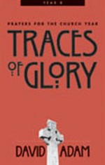 Traces of Glory: Prayers for Year B by David Adam