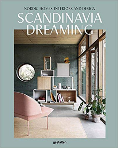 Scandinavia Dreaming: Nordic Homes, Interiors and Design