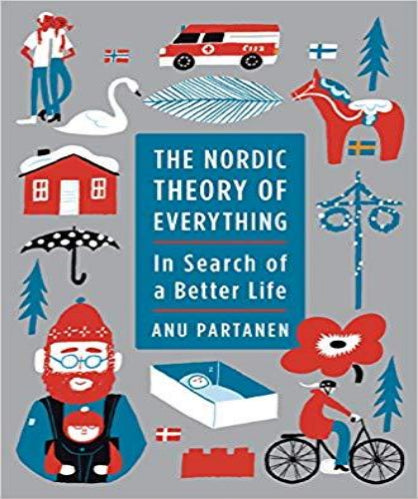 The Nordic Theory of Everything: In Search of a Better Life - by Anu Partanen