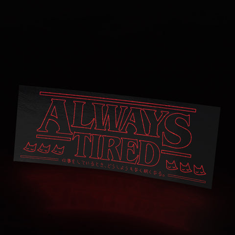 stranger things always tired (sticker) - triple cat deluxe