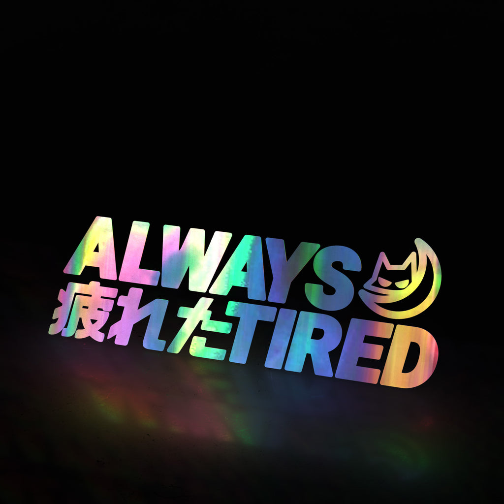 ALWAYS TIRED 疲れた 😾🌙  (decal)
