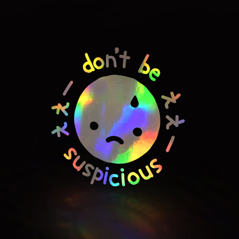 don't be suspicious (decal)