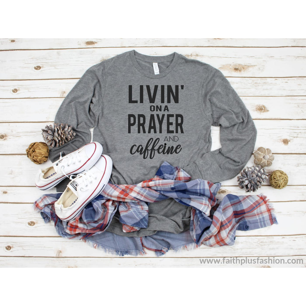 Livin On A Prayer And Caffeine Long Sleeve Christian T Shirt - Long-Sleeve