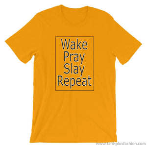 Wake Pray Slay Repeat Unisex T-Shirt - Gold / S