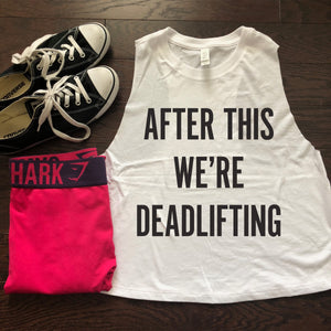 After this we're deadlifting {Crop Tank}