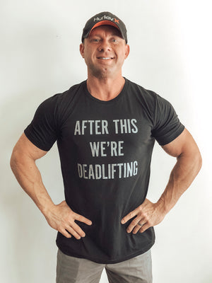 After This We're Deadlifting {Unisex T-Shirt}