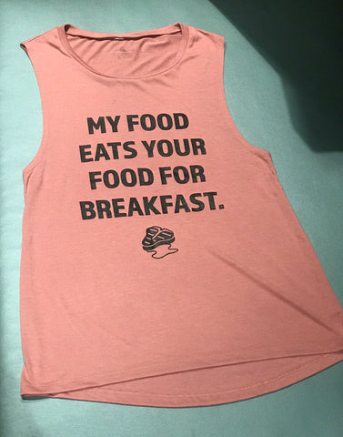My food eats your food for breakfast, meateater {Muscle Tank Top}