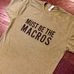 Must be the Macros {Men's Tee}