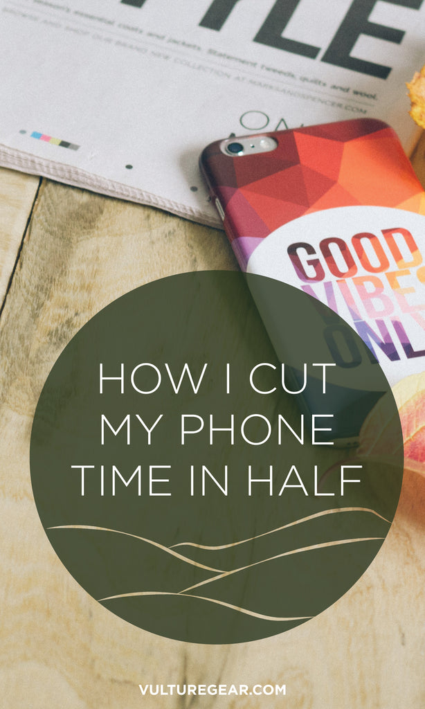 How I Cut My Phone Time in Half