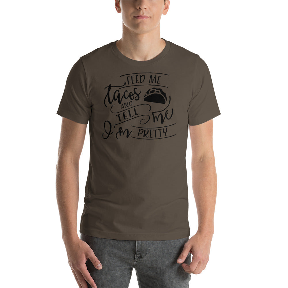 Feed me Tacos and Tell me I am Pretty Short-Sleeve Unisex T-Shirt - CalvinMade