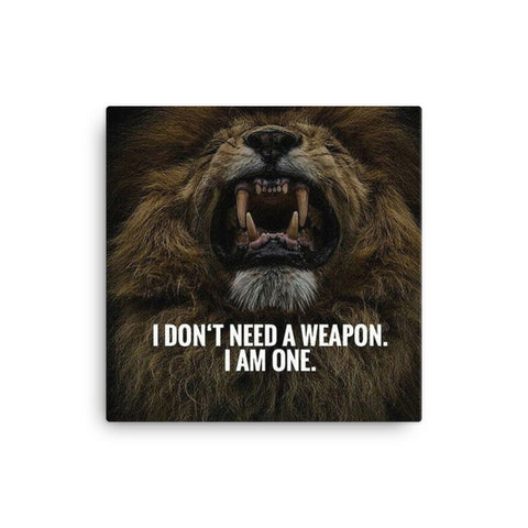Image of I Do not Need a Weapon, I am one Canvas - CalvinMade