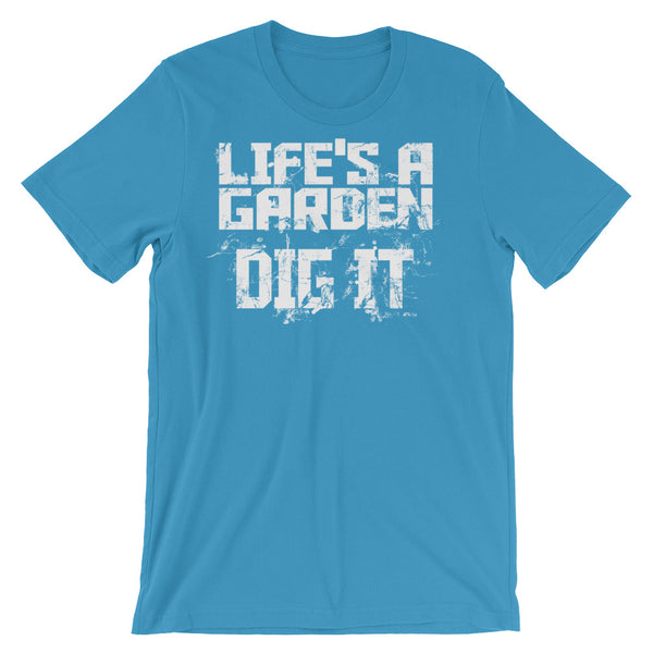 Life is a Garden, Dig It Unisex short sleeve t-shirt