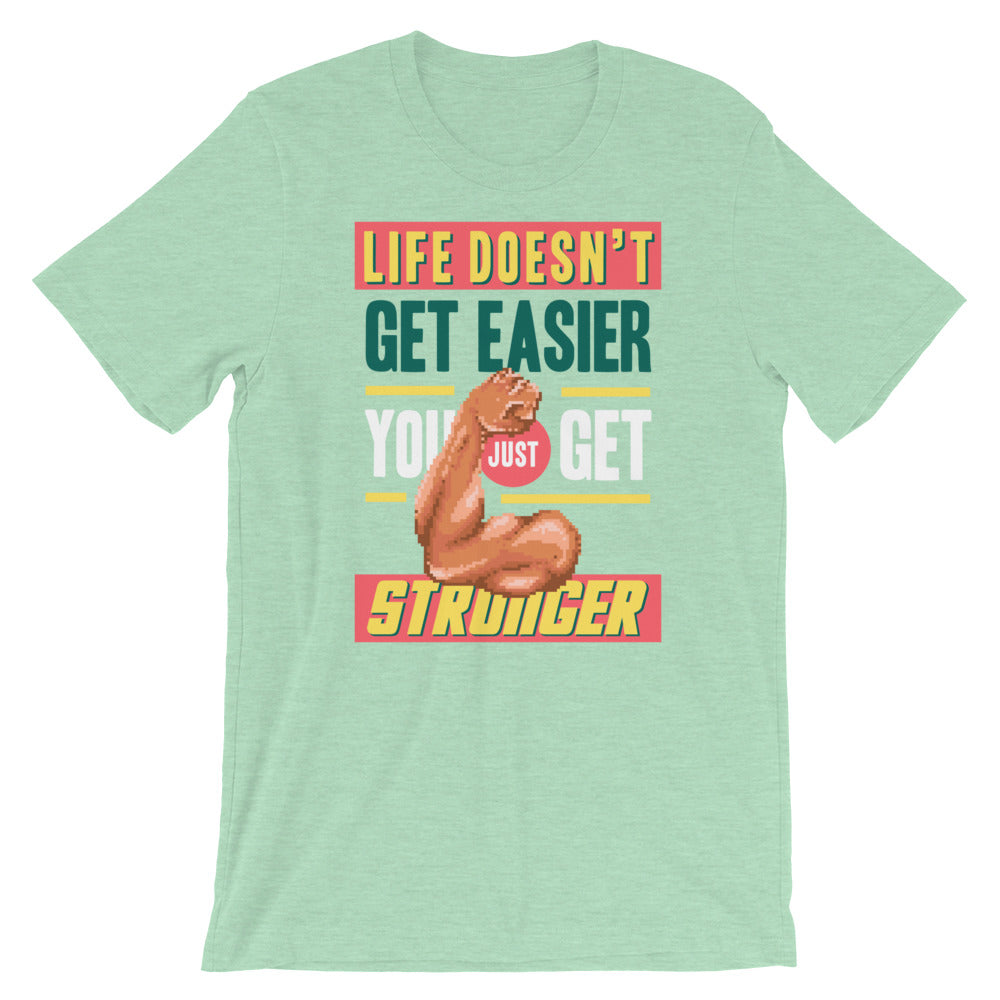 Retro Life Doesn't get Easier, you just get Stronger Short-Sleeve Unisex T-Shirt