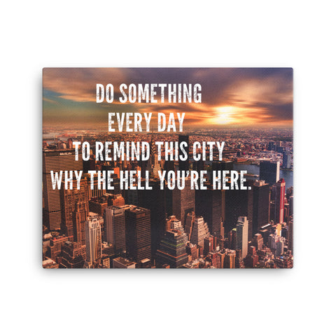 Image of Do Something every day to remind this city why the hell you're here Canvas - CalvinMade
