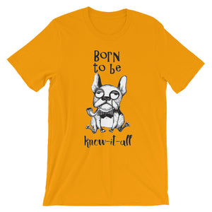 Born to be a know it all Unisex short sleeve t-shirt - CalvinMade