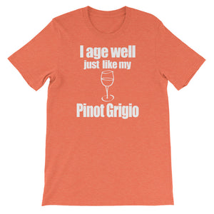 I Age Well just like my Pinot Grigio Unisex short sleeve t-shirt - CalvinMade