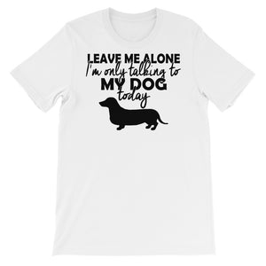 Only Talking to my dog today Unisex short sleeve t-shirt - CalvinMade