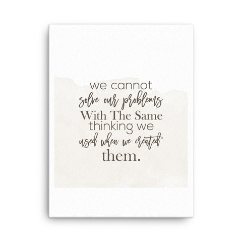 Image of We Cannot solve our problems with the same thinking we used when we created them Canvas - CalvinMade