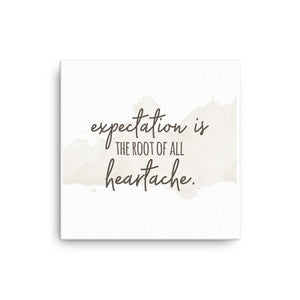 Expectation is the root of all heartache Canvas - CalvinMade
