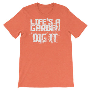 Life is a Garden, Dig It Unisex short sleeve t-shirt - CalvinMade
