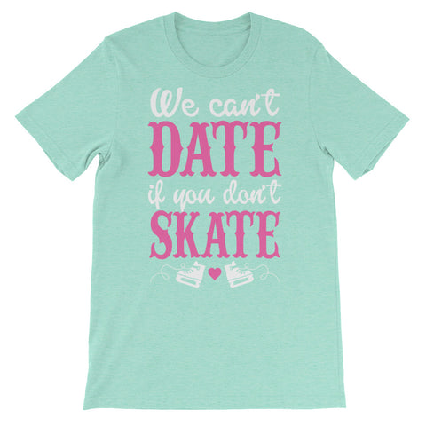 Image of Can't Date if you don't skate Unisex short sleeve t-shirt - CalvinMade