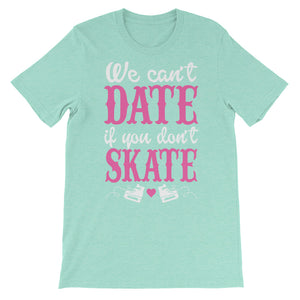 Can't Date if you don't skate Unisex short sleeve t-shirt - CalvinMade