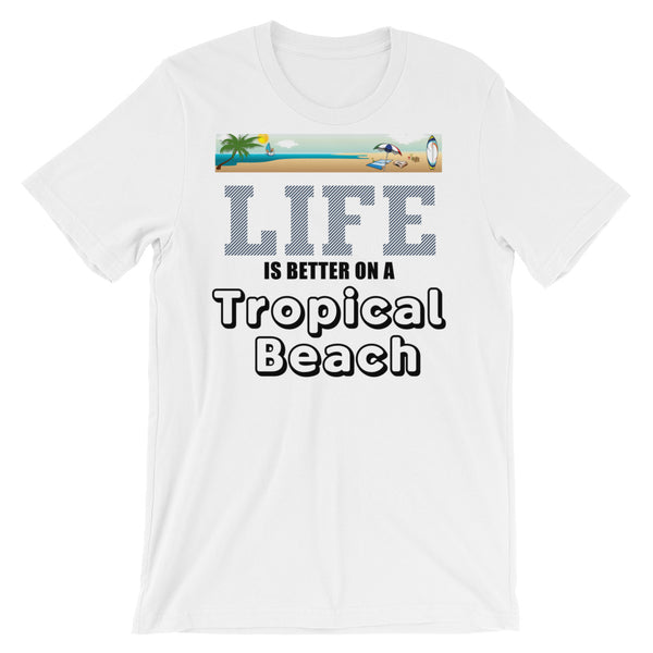 Life is Better on a tropical beach Unisex short sleeve t-shirt