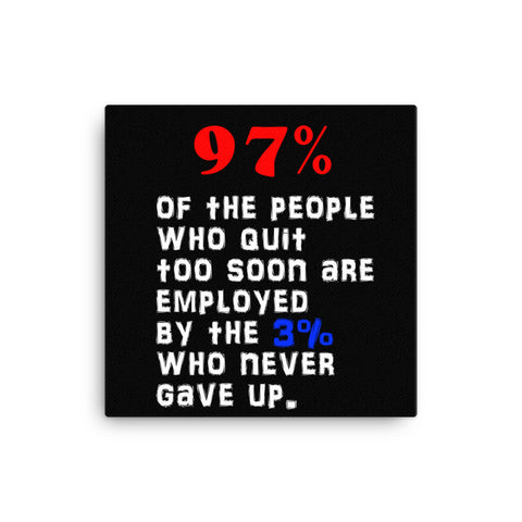 Image of 97%  of the people who quit too soon are  employed  by the 3% who never gave up Canvas - CalvinMade