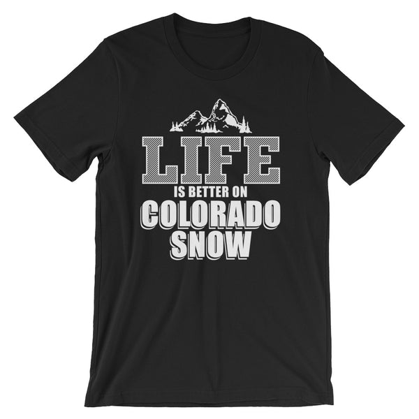 Life is Better in Colorado snow Unisex short sleeve t-shirt