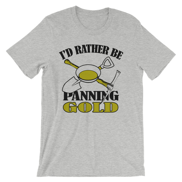 I'd Rather Be Panning Gold Unisex short sleeve t-shirt