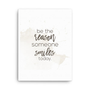 Be the Reason Someone Smiles Today Canvas - CalvinMade