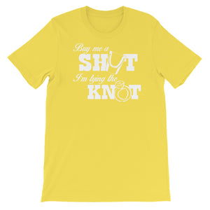 Buy me a shot I'm tying the knot Unisex short sleeve t-shirt - CalvinMade