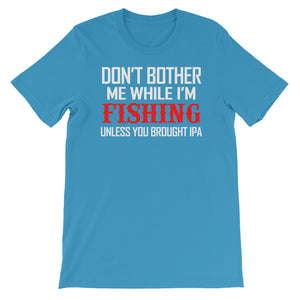 Don't Bother me while i'm fishing Unisex short sleeve t-shirt - CalvinMade