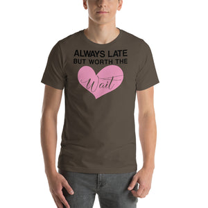 Always Late, but worth the wait Short-Sleeve Unisex T-Shirt - CalvinMade