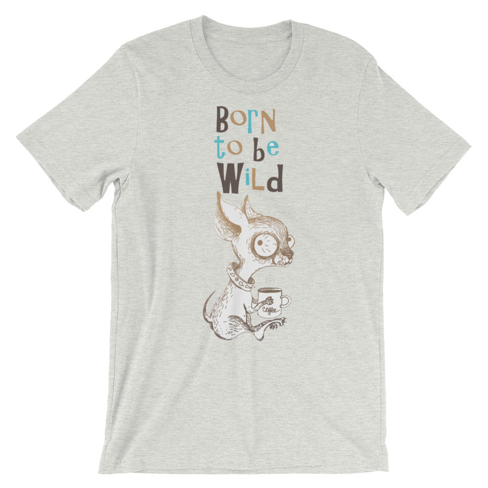 Born to be Wild Unisex short sleeve t-shirt - CalvinMade